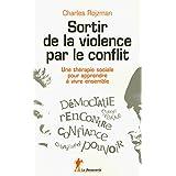 Sortir de la violence par le conflitpar Charles ROJZMAN
