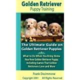 Golden Retriever Puppy Training: The Ultimate Guide on Golden Retriever Puppies, What to Do When You Bring Home Your New Golden Retriever Puppy, Including Games That Golden Retrievers Love and More ~ Frank Desimmone