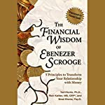 The Financial Wisdom of Ebenezer Scrooge: 5 Principles to Transform Your Relationship with Money | Brad Klontz,Rick Kahler,Ted Klontz