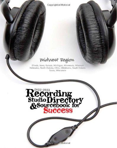 2012-2013 Recording Studio Directory & Sourcebook For Success: Midwest Region (Volume 1)