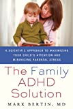 The Family ADHD Solution: A Scientific Approach to Maximizing Your Childs Attention and Minimizing Parental Stress