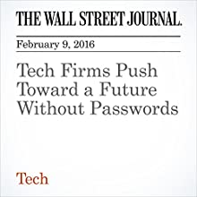 Tech Firms Push Toward a Future Without Passwords Other by Robert McMillan Narrated by Alexander Quincy