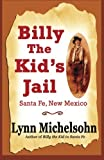 Billy the Kids Jail, Santa Fe, New Mexico: A Glimpse into Wild West History on the Southwests Frontier