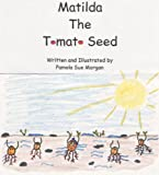 Matilda the Tomato Seed: A Story about Life
