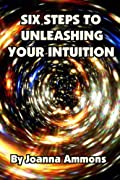 6 Steps to Unleashing Your Intuition: Learn Simple Techniques Psychics Use to Read Your Love Life, Relationships, and Future. Past Lives Bonus Book Included.