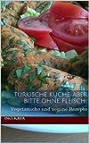 T�rkische K�che, aber bitte ohne Fleisch!: Vegetarische und vegane Rezepte