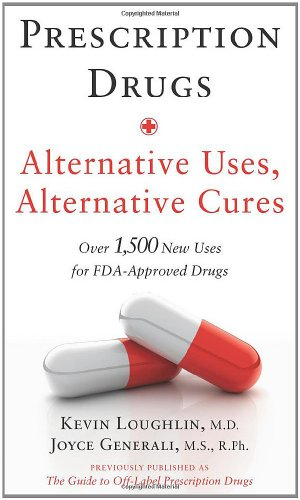 Prescription Drugs: Alternative Uses, Alternative Cures: Over 1,500 New Uses for FDA-Approved Drugs PDF