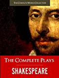 THE COMPLETE PLAYS OF SHAKESPEARE (Illustrated and Commented Edition) All of William Shakespeare's Unabridged Plays AND Yale Critical Analysis) THE COMPLETE ... (The Complete Works of Shakespeare Book 1)