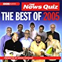 The News Quiz: The Best of 2005  by Simon Hoggart Narrated by Alan Coren, Andy Hamilton, Jeremy Hardy, Armando Iannucci, Linda Smith, Francis Wheen