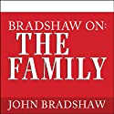 Bradshaw On: The Family: A New Way of Creating Solid Self-Esteem (       UNABRIDGED) by John Bradshaw Narrated by Alan Bomar Jones