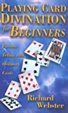 Playing Card Divination for Beginners: Fortune Telling with Ordinary Cards (For Beginners (Llewellyn's)) (0738702234) by Webster, Richard