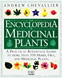 The Encyclopedia of Medicinal Plants: A Practical Reference Guide to over 550 Key Herbs and Their Medicinal Uses