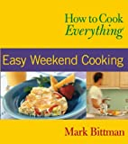 How to Cook Everything: Easy Weekend Cooking (How to Cook Everything Series) (0764525131) by Bittman, Mark