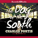 The Dog of the South (       UNABRIDGED) by Charles Portis Narrated by David Aaron Baker