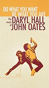 Do What You Want, Be What You Are:The Music of Daryl Hall & John Oates