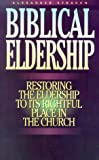 img - for Biblical Eldership: Restoring the Eldership to Its Rightful Place in Church book / textbook / text book
