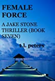 Female Force, A Jake Stone Thriller (Book Seven) (The Jake Stone Thrillers 7)