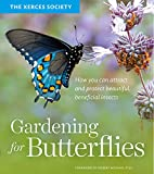 img - for Gardening for Butterflies: How You Can Attract and Protect Beautiful, Beneficial Insects book / textbook / text book