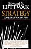 Strategy: The Logic of War and Peace (067483996X) by Edward N. Luttwak