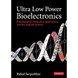 Ultra Low Power Bioelectronics: Fundamentals, Biomedical Applications, and Bio-Inspired Systems ~ Rahul Sarpeshkar
