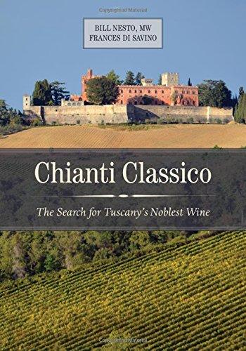Chianti Classico: The Search for Tuscany's Noblest Wine by Bill Nesto MW, Frances Di Savino