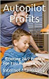 Autopilot Profits: Printing 24/7 Profits For You Automatically