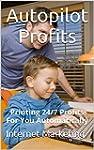 Autopilot Profits: Printing 24/7 Prof...