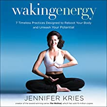 Waking Energy: 7 Timeless Practices Designed to Reboot Your Body and Unleash Your Potential | Livre audio Auteur(s) : Jennifer Kries Narrateur(s) : Nan McNamara