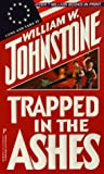 Trapped in the Ashes (Ashes #10) (0786005629) by Johnstone, William W.