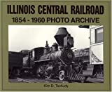 Kim D. Tschudy Illinois Central Railroad 1854-1960 (Trains and Railroads)
