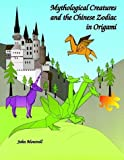 Mythological Creatures and the Chinese Zodiac in Origami (0486289710) by Montroll, John