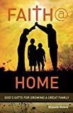 img - for Faith @ Home: God's Gifts for Growing a Great Family book / textbook / text book