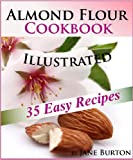Almond Flour Cookbook: Easy Gluten Free Recipe Book for Breakfast, Lunch & Dinner. Tasty Paleo Almond Flour Recipes (Paleo Recipes: Paleo Recipes for Busy ... Lunch, Dinner & Desserts Recipe Book)