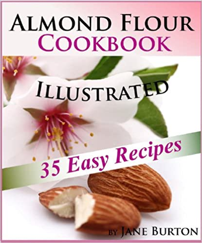 Almond Flour Cookbook: Easy Gluten Free Recipe Book for Breakfast, Lunch & Dinner. Tasty Paleo Almond Flour Recipes (Paleo Recipes: Paleo Recipes for Busy ... Lunch, Dinner & Desserts Recipe Book 8)