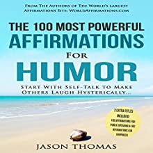 The 100 Most Powerful Affirmations for Humor: Start with Self-Talk to Make Others Laugh Hysterically Audiobook by Jason Thomas Narrated by Denese Steele, David Spector