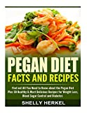Pegan Diet Facts and Recipes: Find out All You Need to Know about the Pegan Diet Plus 30 Healthy & Most Delicious Recipes for Weight Loss, Blood Sugar Control and Diabetes