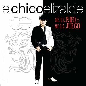 El Chico Elizalde - Me La Rifo Y Me La Juego - Amazon.com Music