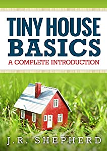 Tiny House Basics: A Complete Introduction by Roja Publishing