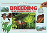 A Practical Guide to Breeding Your Freshwater Fish (Tankmasters)