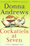 Donna Andrews Cockatiels at Seven (Meg Langslow Mysteries)