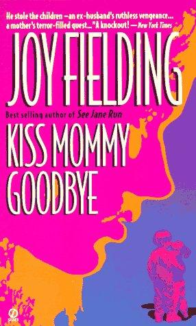 Kiss Mommy Goodbye, JOY FIELDING