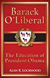 img - for Barack O'Liberal: The Education of President Obama book / textbook / text book