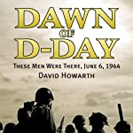 Dawn of D-Day: These Men Were There, June 6, 1944 | David Howarth