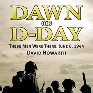 Dawn of D-Day: These Men Were There, June 6, 1944 | [David Howarth]