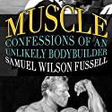 Muscle: Confessions of an Unlikely Body Builder Audiobook by Samuel Wilson Fussell Narrated by L. J. Ganser