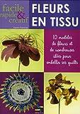 echange, troc Karen Flamme - Fleurs en tissu : 10 Modèles de fleurs et de nombreuses idées pour embellir ses quilts