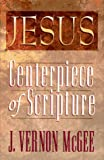 Jesus: Centerpiece of Scripture (0785276033) by McGee, J. Vernon