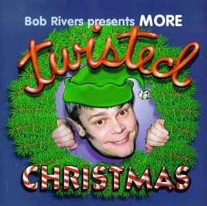 BOB RIVERS - Bob Rivers Even More Twisted Christmas - Zortam Music