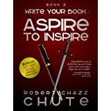 Write Your Book: Aspire to Inspire (Writing & Publishing Series) ~ Robert Chazz Chute