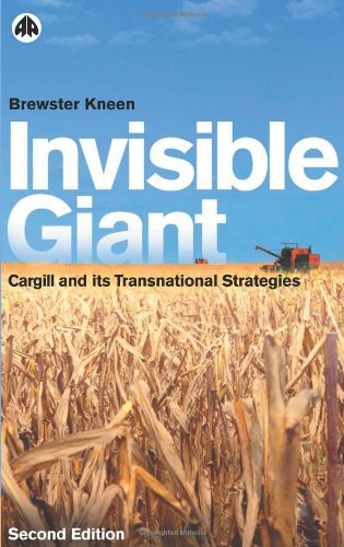 Invisible Giant: Cargill And Its Transnational Strategies